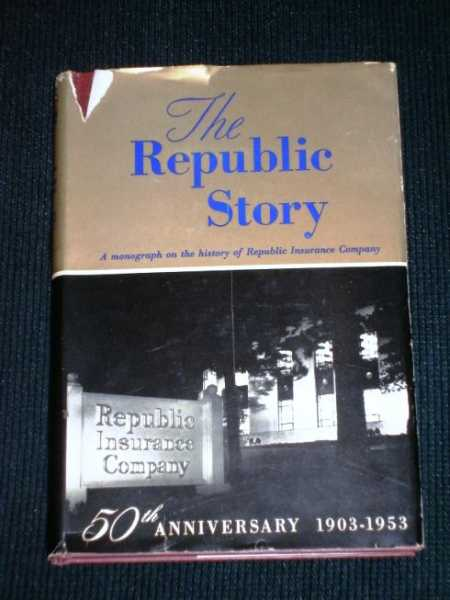 Image for Republic Story, The:  50th Anniversary of Republic Insurance Company, 1903-1953