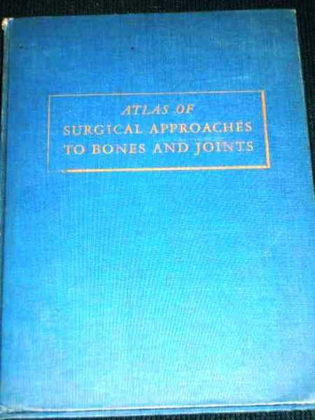 Image for Atlas of Surgical Approaches to Bones and Joints