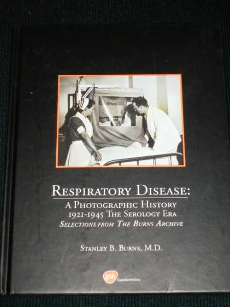 Image for Respiratory Disease:  A Photographic History - 1921-1945 The Serology Era