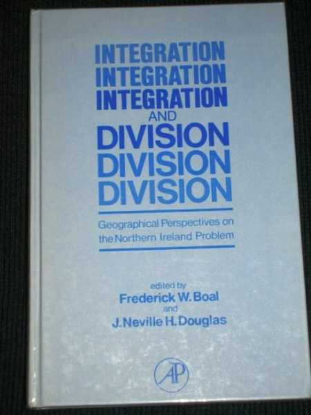 Image for Integration and Division:  Geographical Perspectives on the Northern Ireland Problem