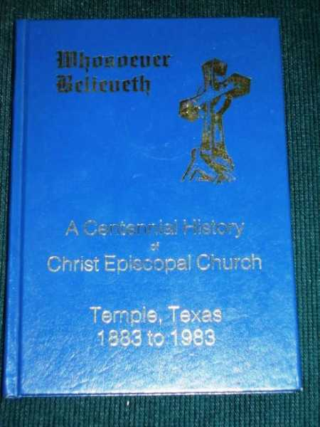 Image for Whosoever Believeth...A Centennial History of Christ Episcopal Church, Temple, Texas 1883-1983