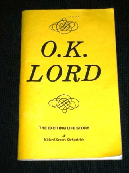 Image for O.K. Lord:  The Exciting Life Story of Milford Ernest Kirkpatrick