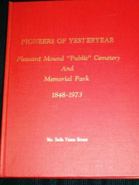 "Image for Pioneers of Yesteryear:  Pleasant Mound ""Public"" Cemetery and Memorial Park 1848-1973"