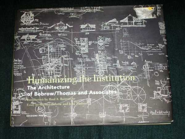 Image for Humanizing the Institution:  The Architecture of Bobrow/Thomas and Associates