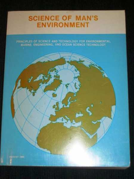 Image for Science of Man's Environment:  Principles of Science and Technology for Environmental, Marine, Engineering, and Ocean Science Technology