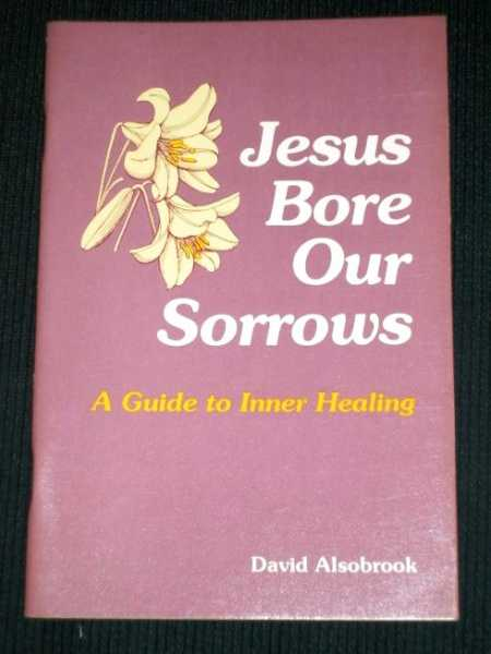 Image for Jesus Bore Our Sorrows: A Guide to Inner Healing