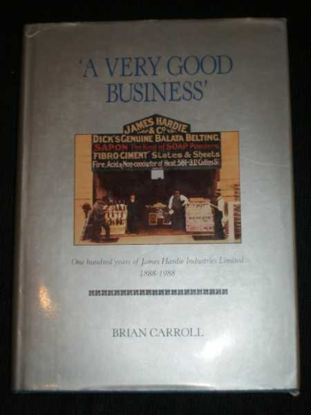 Image for Very Good Business, A: One Hundred Years of James Hardie Industries Limited 1888-1988