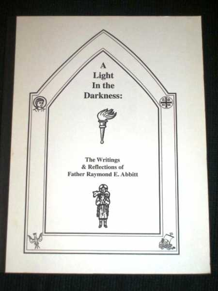 Image for Light in the Darkness, A: The Writings & Reflections of Father Raymond E. Abbitt