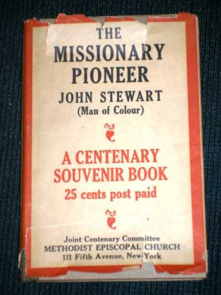 Image for Missionary Pioneer, The: or a Brief Memoir of the Life, Labours,and Death of John Stewart, (Man of Colour) Founder, Under God of the Mission Among the Wyandotte at Upper Sandusky, Ohio