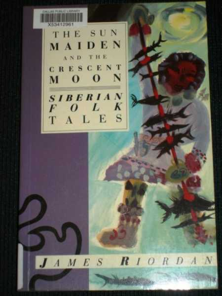 Image for The Sun maiden and the crescent moon : Siberian folk tales