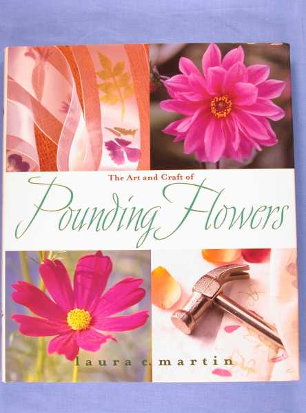 Image for The Art and Craft of Pounding Flowers : No Ink, No Paint, Just a Hammer