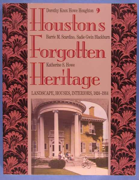 Image for Houston's Forgotten Heritage: Landscape, Houses, Interiors, 1824-1914