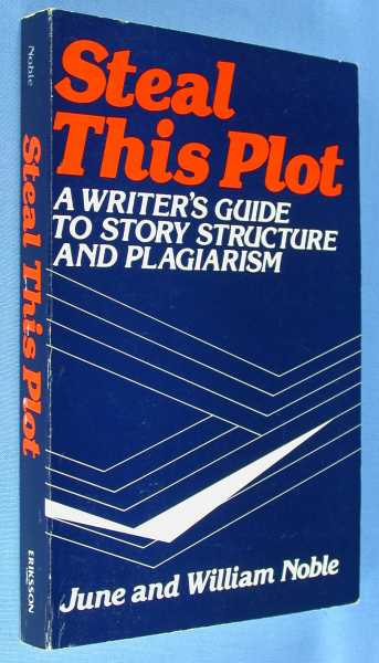 Image for Steal This Plot: A Writer's Guide to Story Structure and Plagiarism