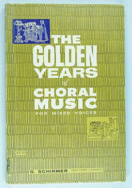 Image for The Golden Years of Choral Music for Mixed Voices (Secular and Sacred, Accompanied and A Cappella)