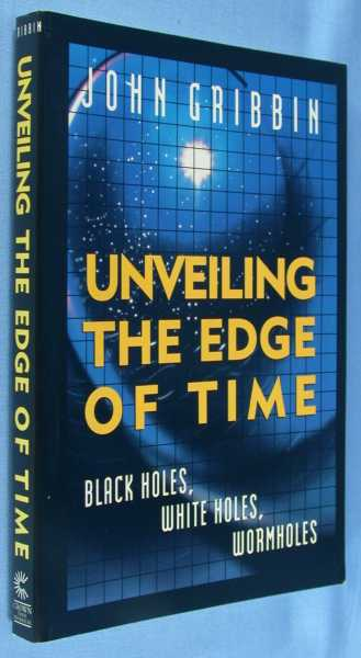 Image for Unveiling the Edge of Time: Black Holes, White Holes, Wormholes